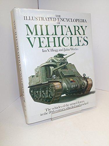 The Illustrated Encyclopedia of Military Vehicles: Hogg, Ian V., and Weeks, John S.