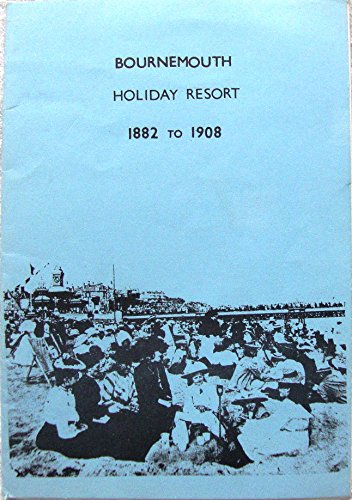 9780906287286: Bournemouth holiday resort 1882 to 1908 (Bournemouth local studies publications)