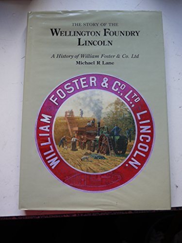 The Story of the Wellington Foundry, Lincoln: History of William Foster & Co.Ltd (0906290155) by Michael R. Lane