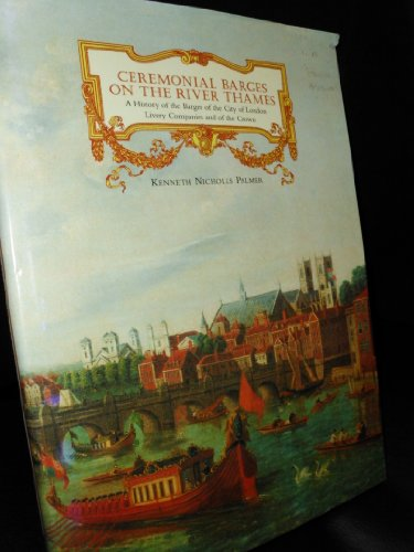 CEREMONIAL BARGES ON THE RIVER THAMES. A History of the Barges of the City of London Livery Compa...