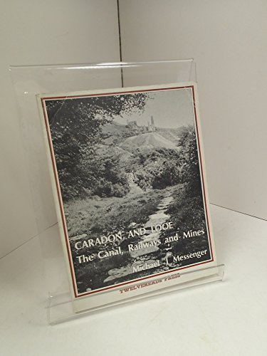 Caradon and Looe the Canal, Railways and Mines: Messenger Michael J.