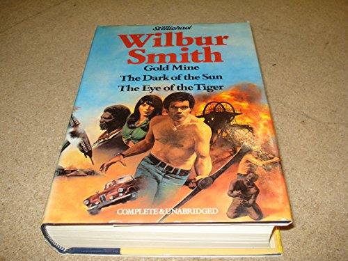 Gold Mine, The Dark of the Sun, The Eye of the Tiger: Wilbur Smith