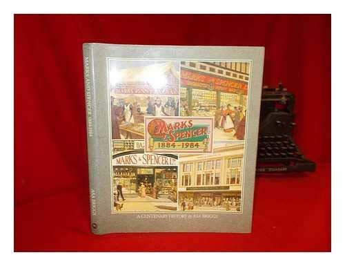 MARKS & SPENCER 1884-1984 A CENTENARY HISTORY OF MARKS & SPENCER: Briggs, Asa.