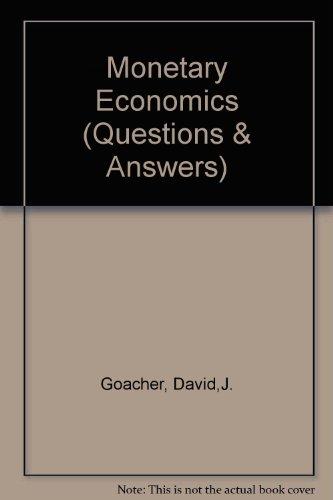 Monetary Economics (Questions & Answers) Goacher, David,J.