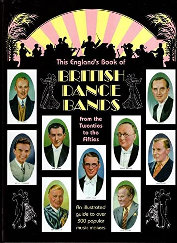9780906324257: This England's Book of British Dance Bands: Vol 2: From the Twenties to the Fifties