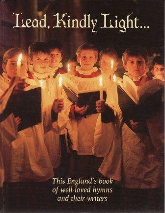 Lead, Kindly Light. This Englands Book of Well-Loved Hymns and Their Writers