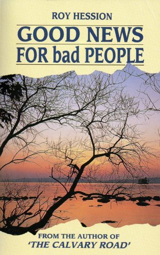 Good News For Bad People. The Message That Brings Release: Roy Hession