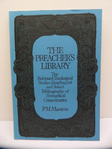 The Preacher's Library: The Reformed Theological Studies: Peter M Masters
