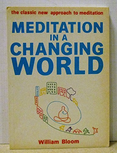 Meditation in a Changing World: Bloom, William