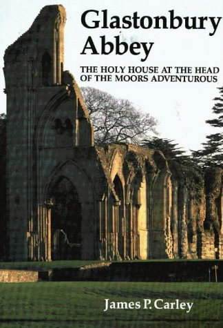 Glastonbury Abbey : The Holy House at: James P. Carley
