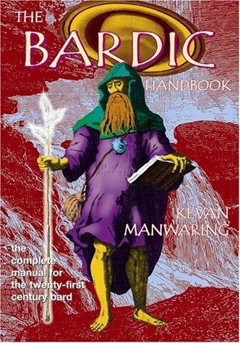 The Bardic Handbook: The Complete Manual for the Twenty-First Century Bard: Manwaring, Kevan