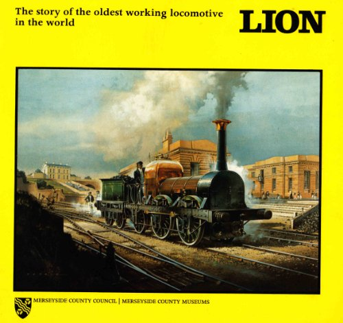 Lion : The Story of the Oldest Working Locomotive in the World