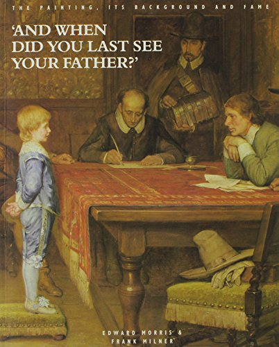 And When Did You Last See Your Father?': The Painting, Its Background and Fame: Milner, Frank;...