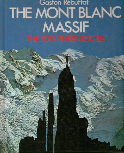 9780906371398: The Mont Blanc Massif: The 100 Finest Routes