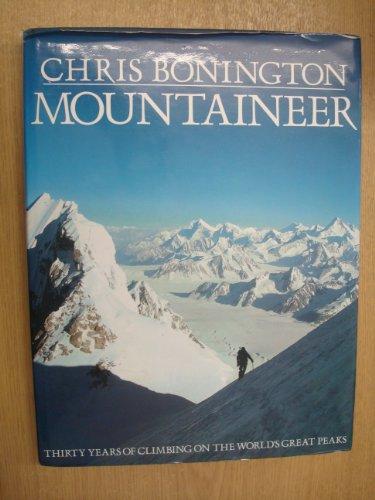 MOUNTAINEER: THIRTY YEARS OF CLIMBING ON THE WORLD'S GREAT PEAKS: Bonington, Chris