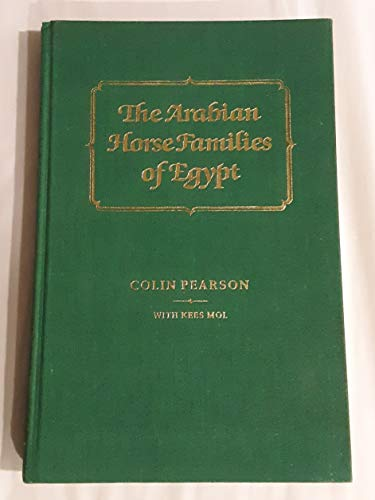 The Arabian Horse Families of Egypt: PEARSON, Colin, and Kees Mol