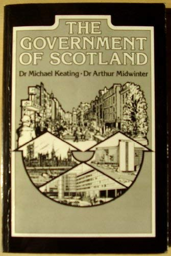 Government of Scotland (0906391504) by Keating, Michael; Midwinter, Arthur F.