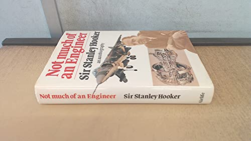 Not Much of an Engineer 9780906393352 Stanley Hooker joined the Bristol Aeroplane Company in 1949 and tugged a rather reluctant company into the jet age, determined to give r