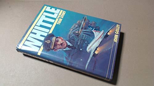 (Sir Frank) Whittle: The True Story: JOHN GOLLEY