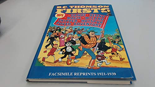 D.C. Thomson Firsts: 1921-1939 Rover, Beano, Dandy,: Thoompson, D. C.
