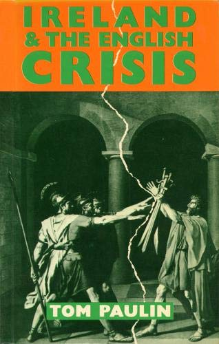 Ireland and the English Crisis (9780906427644) by Tom Paulin
