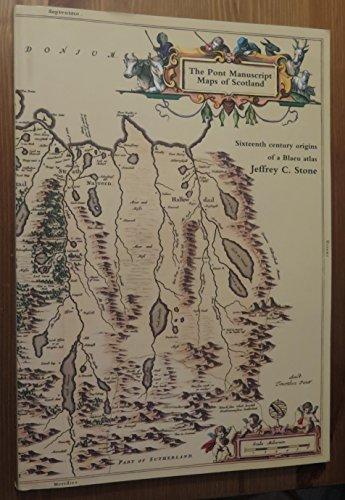The Pont Manuscript Maps of Scotland: Sixteenth: Stone, Jeffrey C.