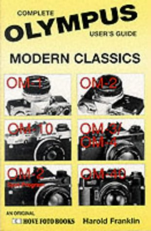 9780906447901: Olympus Modern Classics: Complete User's Guide : Om-1, Om-10, Om-2 Spot Program, Om-2, Om-3/Om-4, Om-40 (Hove Modern Classics)