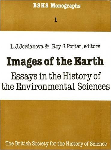 Images of the Earth. Essays in the History of Environmental Sciences.: Porter, Roy ; Jordanova, ...