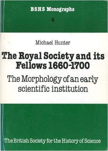 9780906450031: Royal Society and Its Fellows, 1660-1700: The Morphology of an Early Scientific Institution (British Society for the History of Science Monographs)