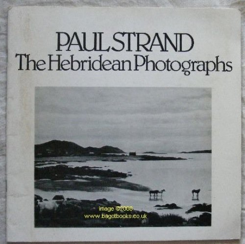 Paul Strand, the Hebridean photographs: A Scottish Photography group exhibition [held] 12 August - ...