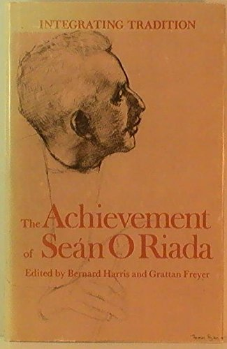 Integrating Tradition: Achievement of Sean O'Riada: Bernard Harris and Grattan Freyer, Editors