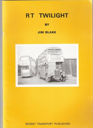 R. T. Twilight: A Photographic Survey of the Last Decade of London's Most Famous Bus (9780906473009) by Jim Blake