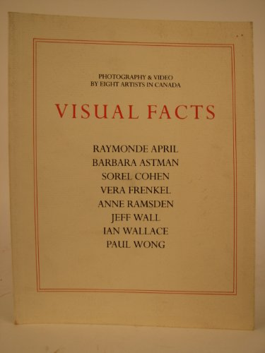 Visual Facts. Photography & Video By Eight Artists in Canada