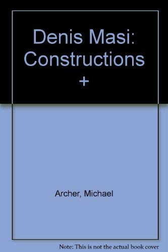 Denis Masi: Constructions +: Archer, Michael; Petherbridge, Deanna