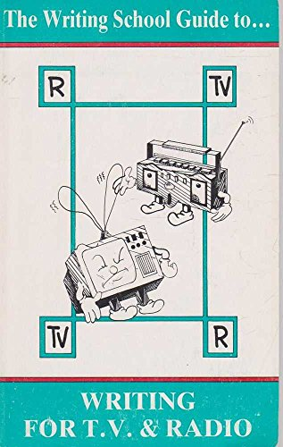 9780906486030: The Writing School Guide to Writing For T.V. & Radio