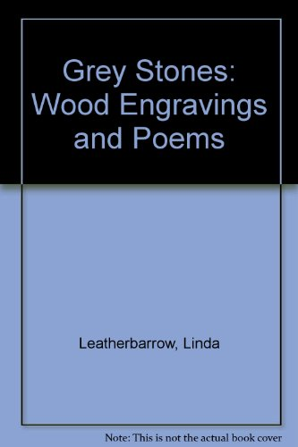 Grey Stones: Wood Engravings and Poems: Leatherbarrow, Linda