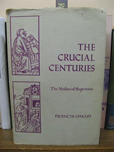 The Crucial Centuries. The Medieval Experience: OAKLEY, Francis