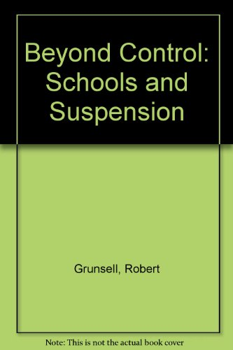 Beyond Control Schools and Suspension: Gruncell Rob