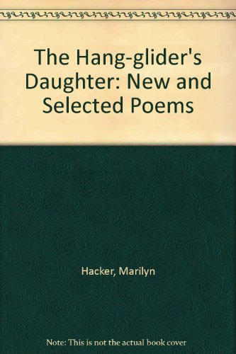 THE HANG-GLIDER'S DAUGHTER New Selected Poems: Hacker, Marilyn