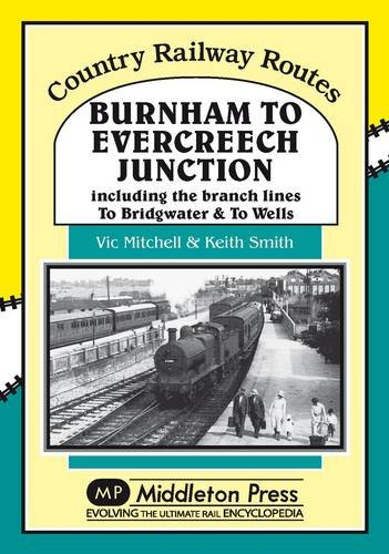 Burnham to Evercreech Junction (Country Railway Routes): Mitchell, Vic, Smith, Keith