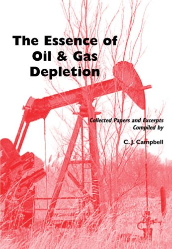 Essence of Oil & Gas Depletion: Collected Papers and Excerpts