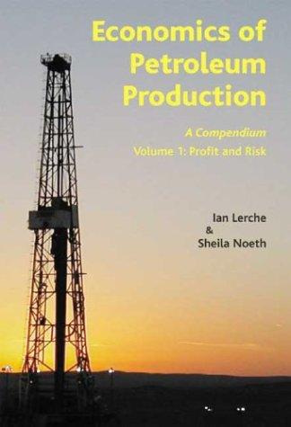 Economics of Petroleum Production: v. 1: Noeth, Sheila, Lerche, I.