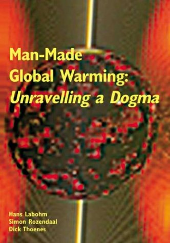 Man-Made Global Warming: Unravelling a Dogma: Hans Labohm, Simon