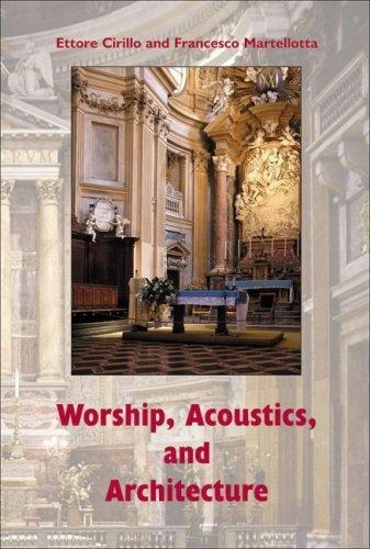 Worship, Acoustics, and Architecture: Ettore Cirillo and Francesco Martellotta