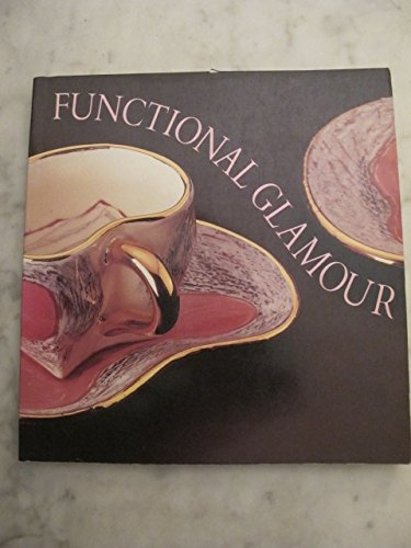 9780906538296: Functional Glamour: Utility in Contemporary American Ceramics