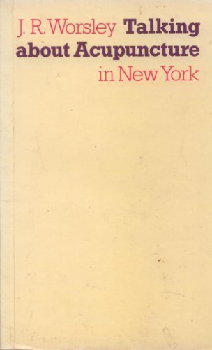 Talking About Acupuncture in New York (9780906540244) by J. R. Worsley