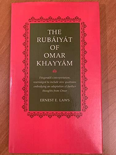 Rubaiyat of Omar Khayyam: Fitzgerald's Interpretation, Rearranged to Include New Quatrains ...
