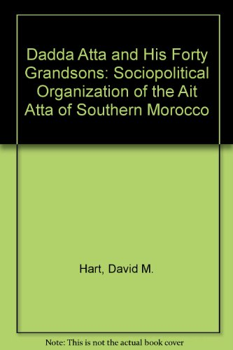 9780906559062: Dadda 'atta And His Forty Grandsons: The Socio-political Organization Of The Ait Atta Of Southern Morocco
