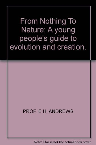 9780906566022: FROM NOTHING TO NATURE; A YOUNG PEOPLE\'S GUIDE TO EVOLUTION AND CREATION.
