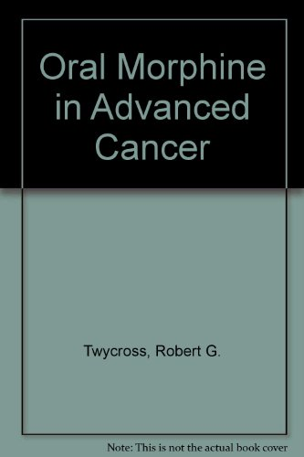 9780906584125: Oral Morphine in Advanced Cancer